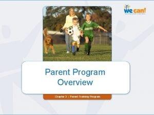 Chapter 3 Parent Program Overview Chapter 3 Parent