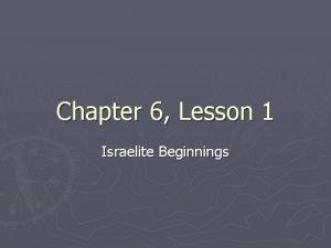 Chapter 6 Lesson 1 Israelite Beginnings Beginnings Judaism