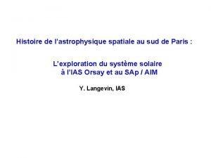 Histoire de lastrophysique spatiale au sud de Paris