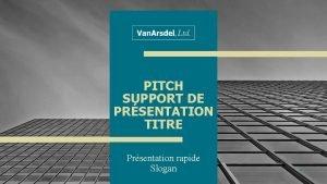 PITCH SUPPORT DE PRSENTATION TITRE Prsentation rapide Slogan