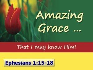 Amazing Grace That I may know Him Ephesians