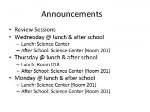 Announcements Review Sessions Wednesday lunch after school Lunch