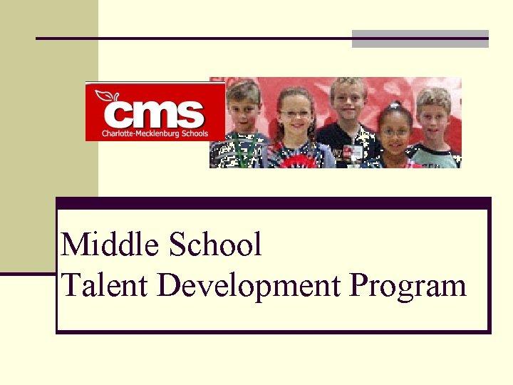 Middle School Talent Development Program Sedgefield Middle School