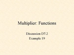 Multiplier Functions Discussion D 7 2 Example 19