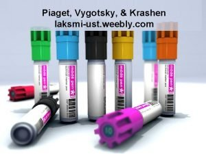 Piaget Vygotsky Krashen laksmiust weebly com Piaget q