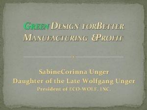 GREEN DESIGN FORBETTER MANUFACTURING PROFIT Sabine Corinna Unger