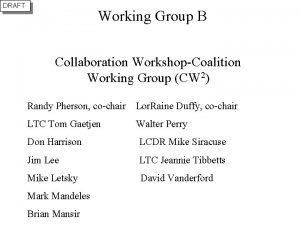 DRAFT Working Group B Collaboration WorkshopCoalition Working Group