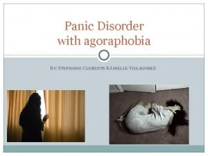 Panic Disorder with agoraphobia BY STEPHANIE CLEMENTS JANELLE