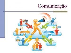 Comunicao Ato de comunicar algo ou de comunicarse