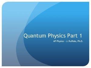 Quantum Physics Part 1 AP Physics J Ruffolo