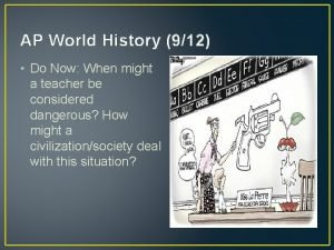 AP World History 912 Do Now When might