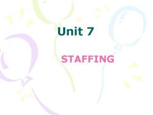 Unit 7 STAFFING Staffing Definition The process of