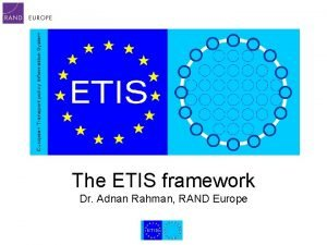 The ETIS framework Dr Adnan Rahman RAND Europe