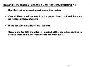 Ba Bar IFR Mechanical Schedule Cost Review Outbriefing