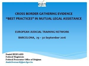 CROSS BORDER GATHERING EVIDENCE BEST PRACTICES IN MUTUAL