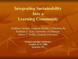 Integrating Sustainability Into a Learning Community Kathleen Gardner