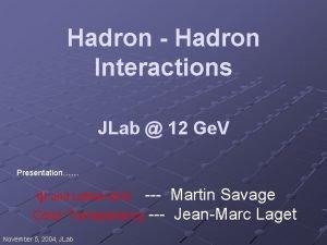 Hadron Hadron Interactions JLab 12 Ge V Presentation