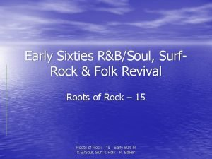 Early Sixties RBSoul Surf Rock Folk Revival Roots