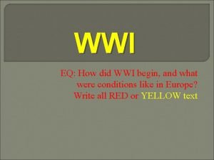 WWI EQ How did WWI begin and what