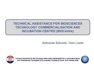 TECHNICAL ASSISTANCE FOR BIOSCIENCES TECHNOLOGY COMMERCIALISATION AND INCUBATION