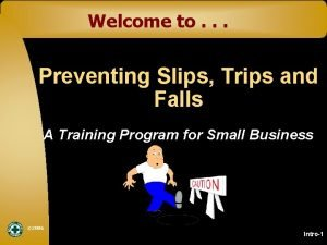 Welcome to Preventing Slips Trips and Falls A