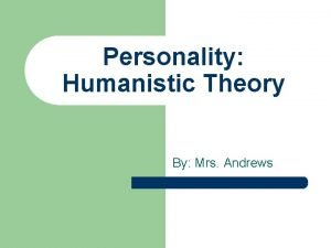 Personality Humanistic Theory By Mrs Andrews Evaluating Psychodynamic