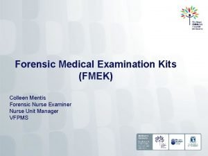 Forensic Medical Examination Kits FMEK Colleen Mentis Forensic