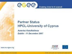 Enabling Grids for Escienc E Partner Status HPCLUniversity