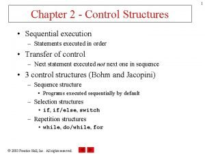 1 Chapter 2 Control Structures Sequential execution Statements