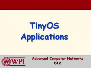 Tiny OS Applications Advanced Computer Networks D 12