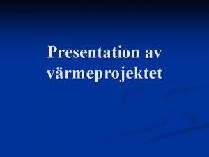 Presentation av vrmeprojektet Bakgrund n Ombildningkrav q q