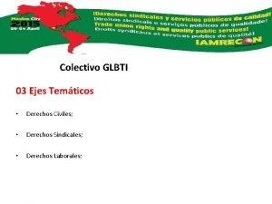 Colectivo GLBTI 03 Ejes Temticos Derechos Civiles Derechos