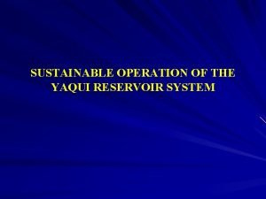 SUSTAINABLE OPERATION OF THE YAQUI RESERVOIR SYSTEM Yaqui