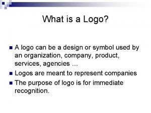 What is a Logo A logo can be