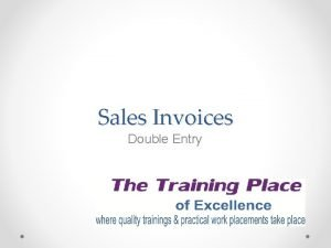 Sales Invoices Double Entry Sales are the delivery