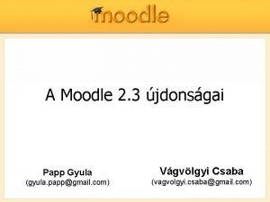 A Moodle 2 3 jdonsgai Papp Gyula Vgvlgyi