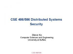 CSE 486586 Distributed Systems Security Steve Ko Computer
