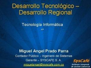 Desarrollo Tecnolgico Desarrollo Regional Tecnologa Informtica Miguel Angel