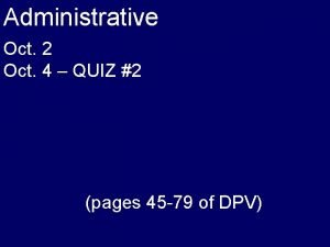 Administrative Oct 2 Oct 4 QUIZ 2 pages