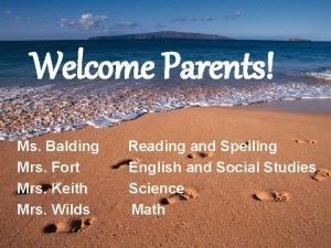 Welcome Parents Ms Balding Mrs Fort Mrs Keith