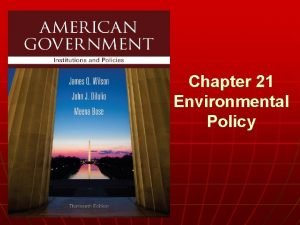 Chapter 21 Environmental Policy n WHO GOVERNS 1
