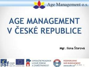 AGE MANAGEMENT V ESK REPUBLICE Mgr Ilona torov