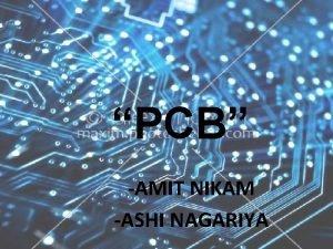 PCB AMIT NIKAM ASHI NAGARIYA CONTENTS What is