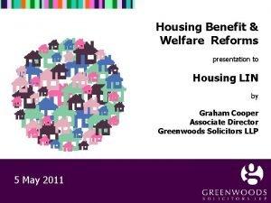 Housing Benefit Welfare Reforms presentation to Housing LIN