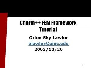 Charm FEM Framework Tutorial Orion Sky Lawlor olawloruiuc