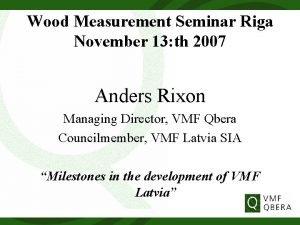Wood Measurement Seminar Riga November 13 th 2007
