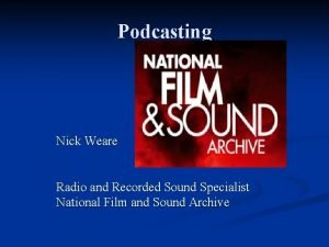 Podcasting Nick Weare Radio and Recorded Sound Specialist