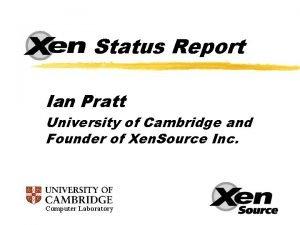 Status Report Ian Pratt University of Cambridge and
