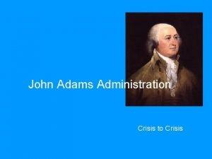 John Adams Administration Crisis to Crisis Election of