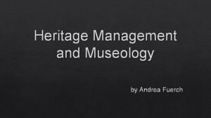 Heritage Management and Museology by Andrea Fuerch Heritage